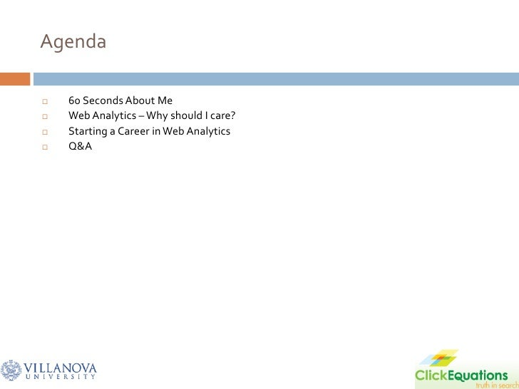 Agenda     60 Seconds About Me    Web Analytics – Why should I care?    Starting a Career in Web Analytics    Q&A