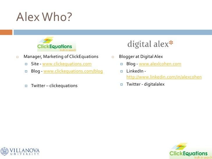 Alex Who?     Manager, Marketing of ClickEquations        Blogger at Digital Alex        Site - www.clickequations.com ...