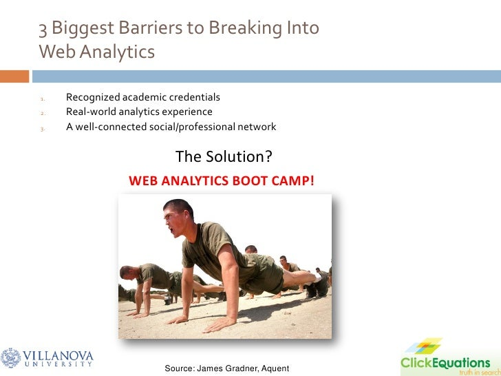 3 Biggest Barriers to Breaking Into Web Analytics  1.   Recognized academic credentials 2.   Real-world analytics experien...