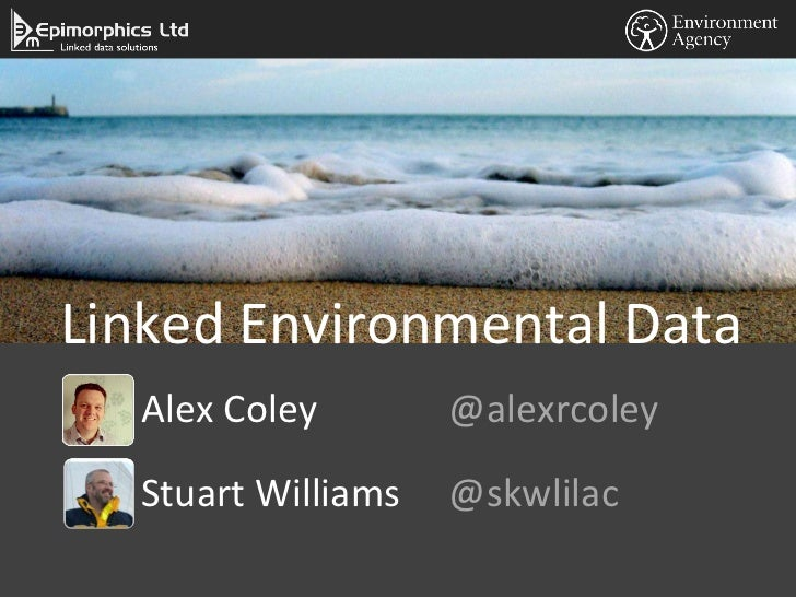 Linked Environmental Data  Alex Coley        @alexrcoley  Stuart Williams   @skwlilac