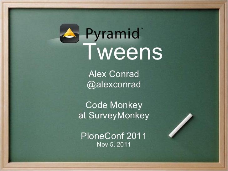 Tweens Alex Conrad @alexconrad  Code Monkeyat SurveyMonkeyPloneConf 2011   Nov 5, 2011