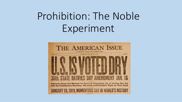 """prohibition movement the noble experiment Alcohol, prohibition,  americans abandoned the """"noble experiment  the temperance movement's decades-long quest was seemingly brought to a triumphant."""