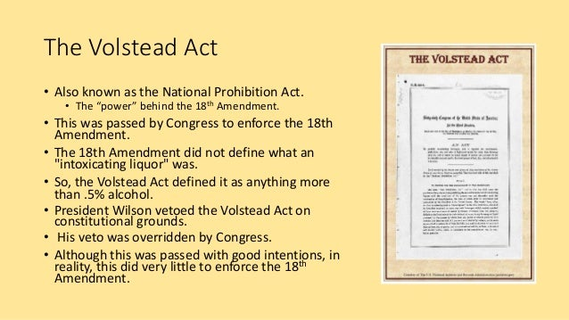 an analysis of the liquor prohibition volstead act The national prohibition act, known informally as the volstead act, was enacted to carry out the intent of the 18th amendment (ratified january 1919), which established prohibition in the united states.