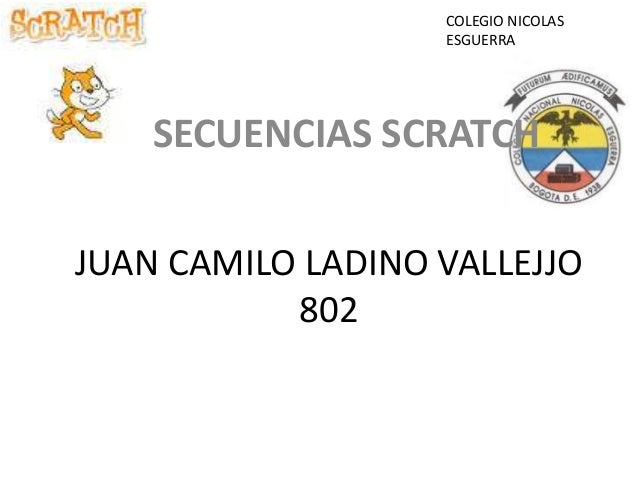 JUAN CAMILO LADINO VALLEJJO 802 SECUENCIAS SCRATCH COLEGIO NICOLAS ESGUERRA