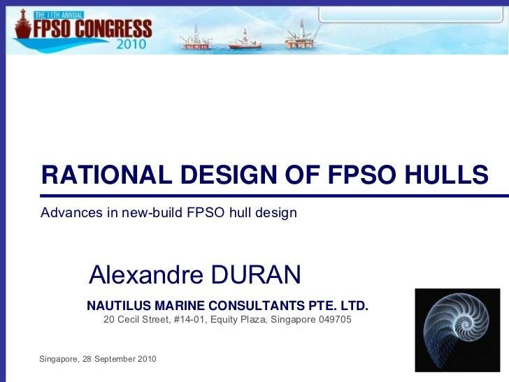 RATIONAL DESIGN OF FPSO HULLSAdvances in new-build FPSO hull design           Alexandre DURAN           NAUTILUS MARINE CO...
