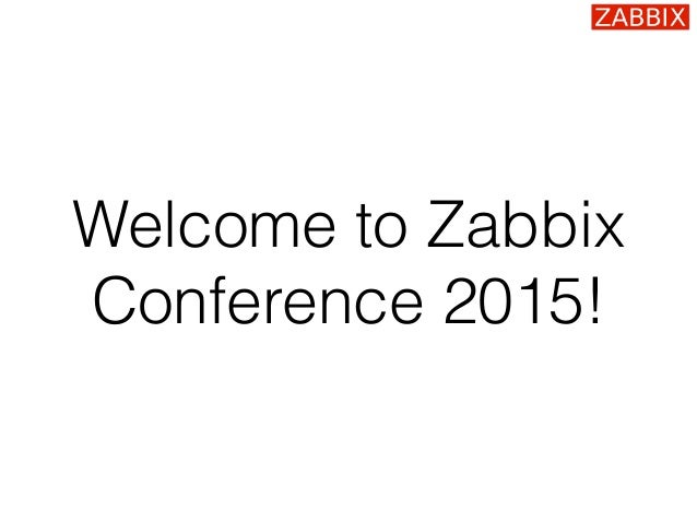 Welcome to Zabbix Conference 2015!