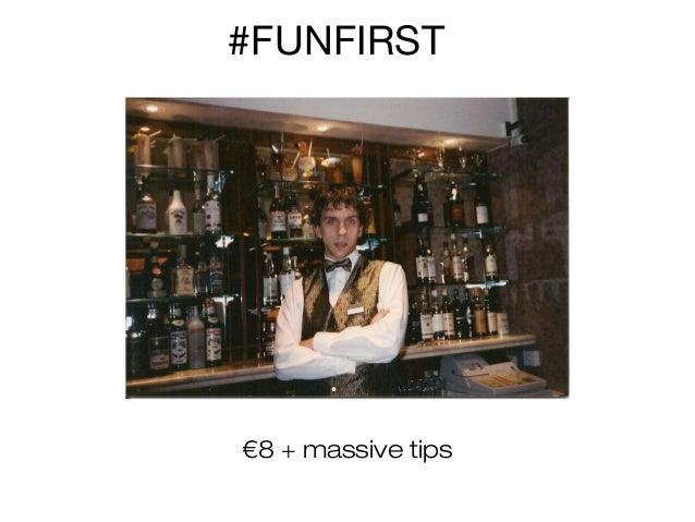 #FUNFIRST  €8 + massive tips