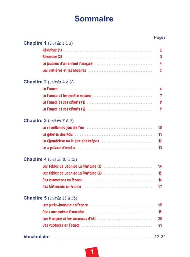 1 Sommaire Pages Chapitre 1 (unités 1 à 3) Révisions (1) 2 Révisions (2) 3 La journée d'un enfant français 4 Les matières ...