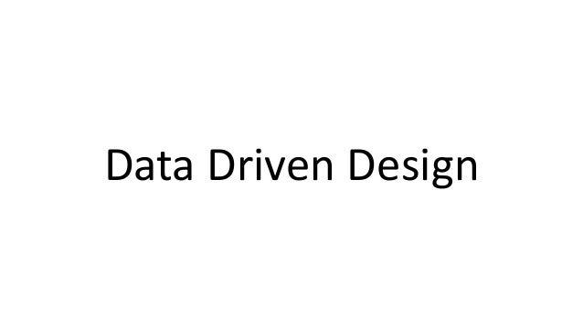 Data Driven Design