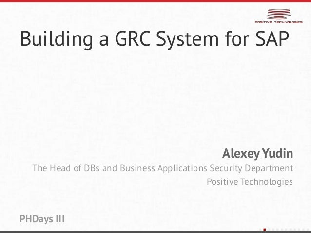 Building a GRC System for SAPAlexey YudinThe Head of DBs and Business Applications Security DepartmentPositive Technologie...