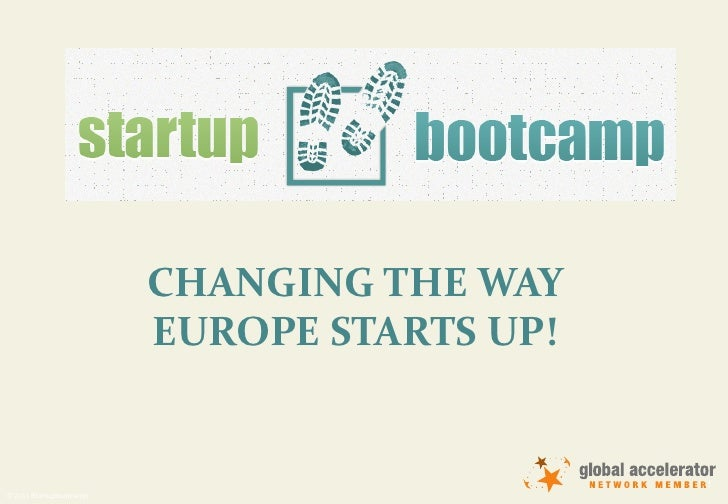 CHANGING THE WAY                         EUROPE STARTS UP!                                             1© 2011 Startupboot...