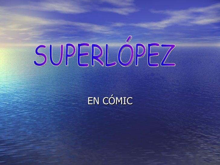 EN CÓMIC SUPERLÓPEZ