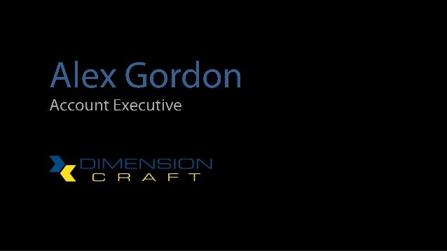 My name is Alex Gordon& I work as an account executive for               Dimension Craft Inc..