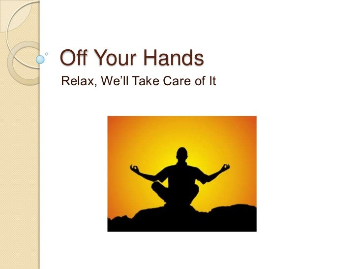 Off Your HandsRelax, We'll Take Care of It