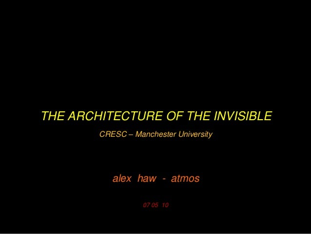 THE ARCHITECTURE OF THE INVISIBLE CRESC – Manchester University  alex haw - atmos 07 05 10