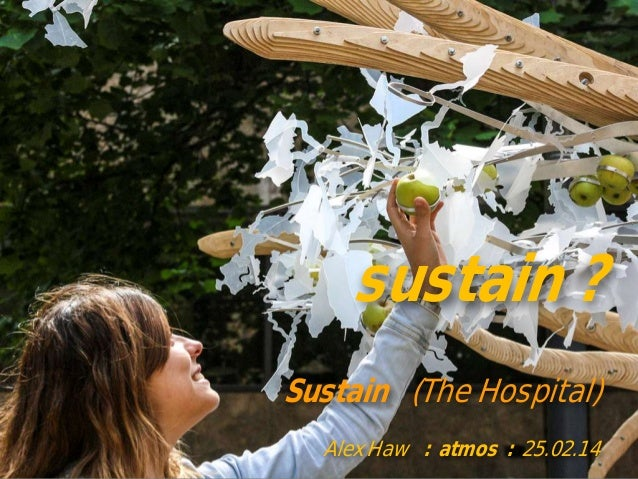 sustain ? Sustain (The Hospital) Alex Haw : atmos : 25.02.14