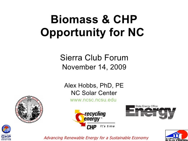 Biomass & CHP Opportunity for NC  Alex Hobbs, PhD, PE NC Solar Center www.ncsc.ncsu.edu   Sierra Club Forum November 14, 2...
