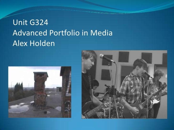 Unit G324 <br />Advanced Portfolio in Media<br />Alex Holden<br />