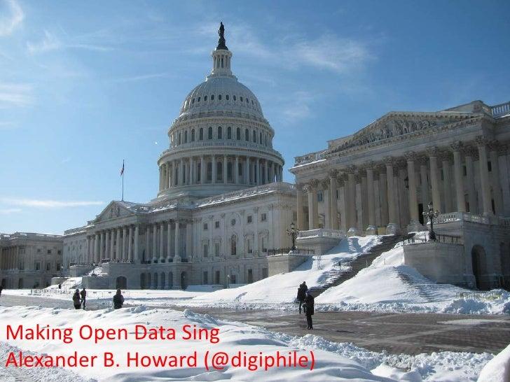 Making Open Data SingAlexander B. Howard (@digiphile)<br />