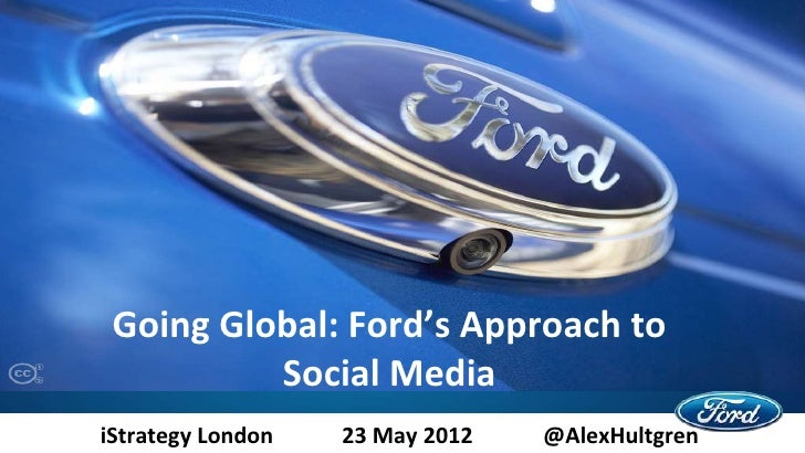 Going Global: Ford's Approach to          Social MediaiStrategy London   23 May 2012   @AlexHultgren