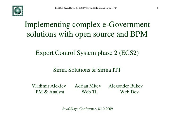 ECS2 at Java2Days, 8.10.2009 (Sirma Solutions & Sirma ITT)         1Implementing complex e-Government solutions with open ...