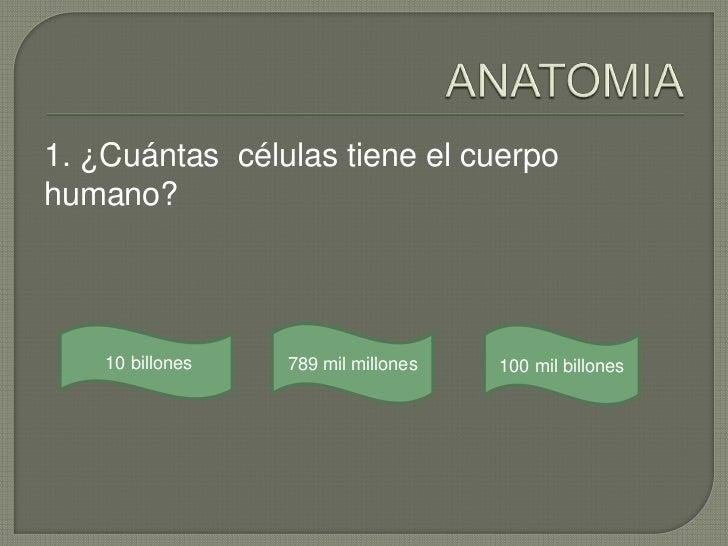 1. ¿Cuántas células tiene el cuerpohumano?    10 billones   789 mil millones   100 mil billones
