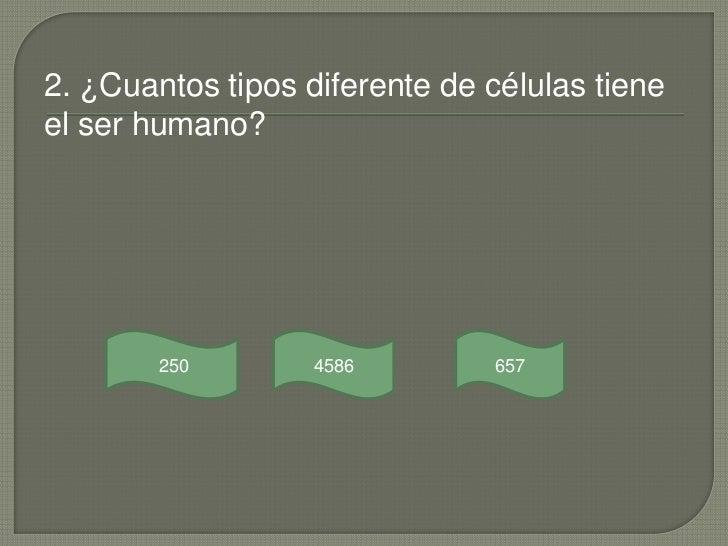 2. ¿Cuantos tipos diferente de células tieneel ser humano?        250        4586        657