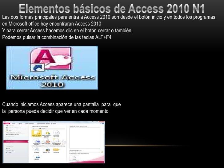 Las dos formas principales para entra a Access 2010 son desde el botón inicio y en todos los programasen Microsoft office ...