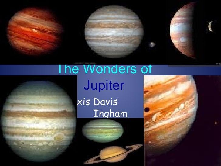 The Wonders of  Jupiter   By Alexis Davis  Ingham