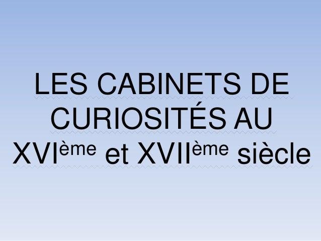 LES CABINETS DE CURIOSITÉS AU XVIème et XVIIème siècle