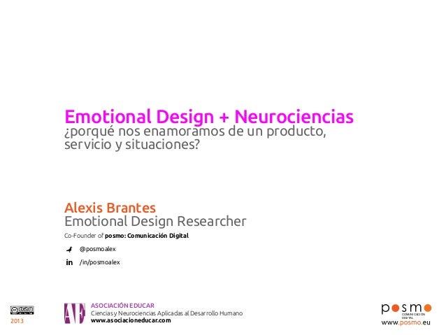 Emotional Design + Neurociencias ¿porqué nos enamoramos de un producto, servicio y situaciones?  Alexis Brantes Emotional ...
