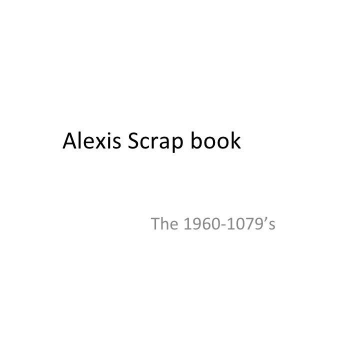 Alexis Scrap book  The 1960-1079's