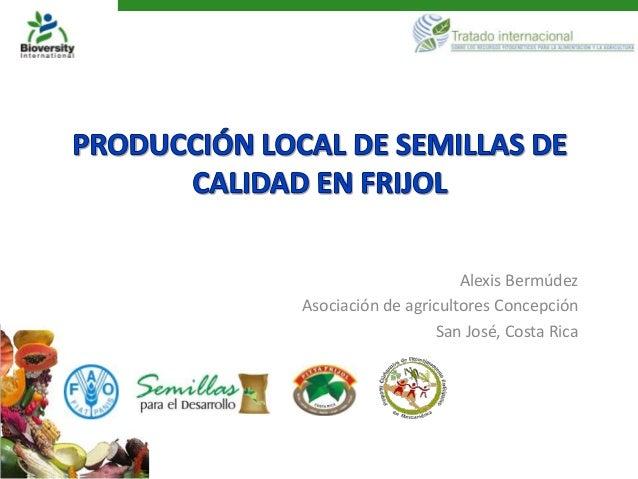 Alexis BermúdezAsociación de agricultores Concepción                  San José, Costa Rica