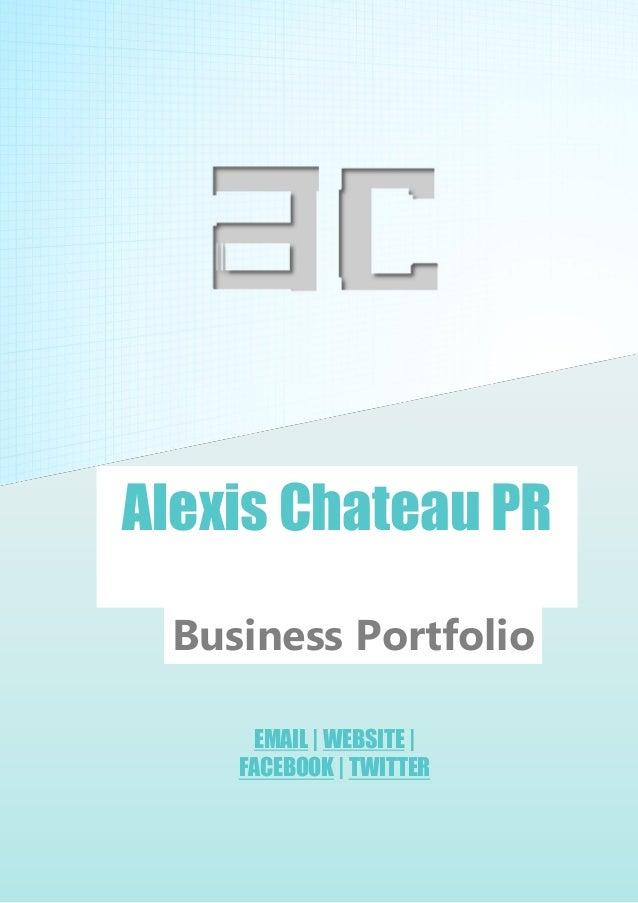 A L E X I S C H A T E A U L L C P a g e | 1 Alexis Chateau LLC: PORTFOLIO EMAIL | WEBSITE | FACEBOOK | TWITTER