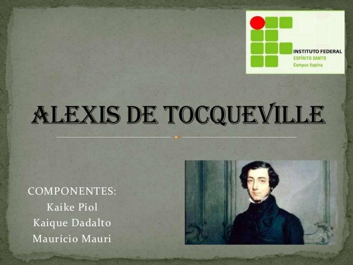 COMPONENTES:   Kaike Piol Kaique Dadalto Maurício Mauri