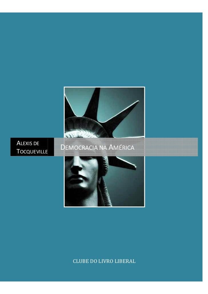 ALEXIS DETOCQUEVILLE              DEMOCRACIA NA AMÉRICA                 CLUBE DO LIVRO LIBERAL