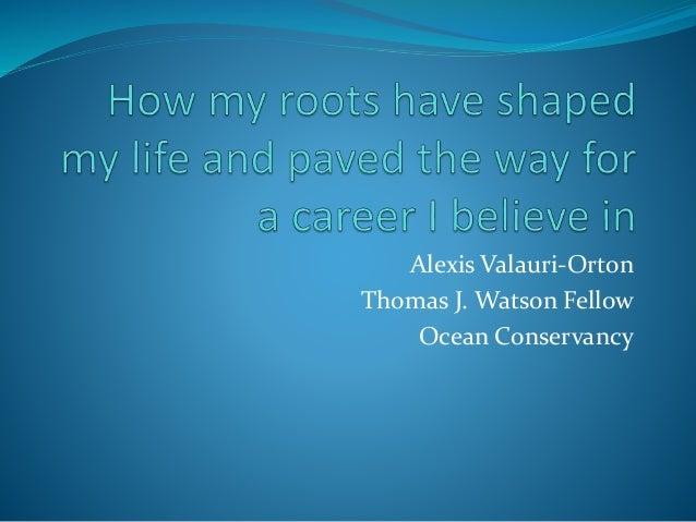 Alexis Valauri-Orton Thomas J. Watson Fellow Ocean Conservancy