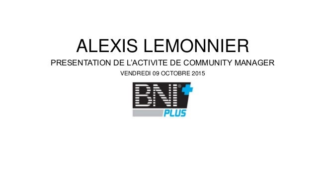 ALEXIS LEMONNIER PRESENTATION DE L'ACTIVITE DE COMMUNITY MANAGER VENDREDI 09 OCTOBRE 2015