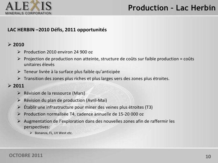 Production – Lac HerbinLAC HERBIN –2010 Défis, 2011 opportunités 2010    Production 2010 environ 24 900 oz    Projectio...
