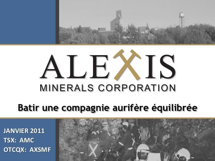Click to edit Master title style   Batir une compagnie aurifère équilibréeJANVIER 2011TSX: AMCOTCQX: AXSMF