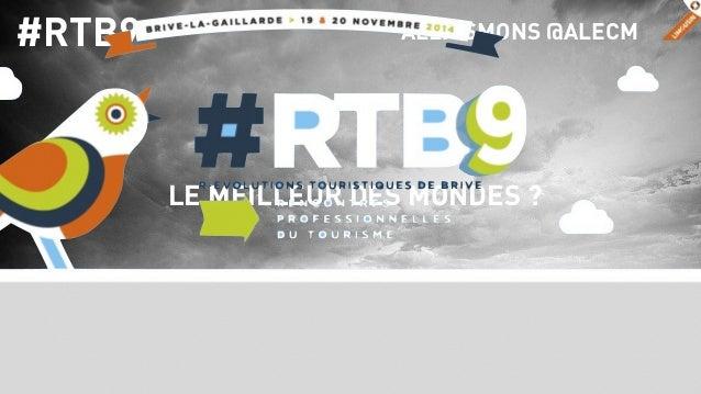 ALEXISMONS @ALECM  LE MEILLEUR DES MONDES ?  #RTB9