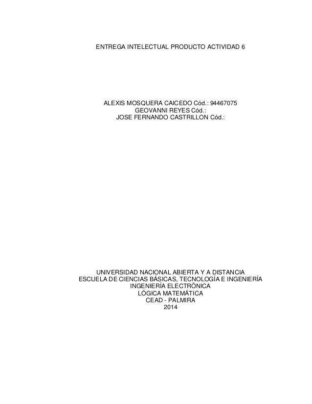 ENTREGA INTELECTUAL PRODUCTO ACTIVIDAD 6 ALEXIS MOSQUERA CAICEDO Cód.: 94467075 GEOVANNI REYES Cód.: JOSE FERNANDO CASTRIL...