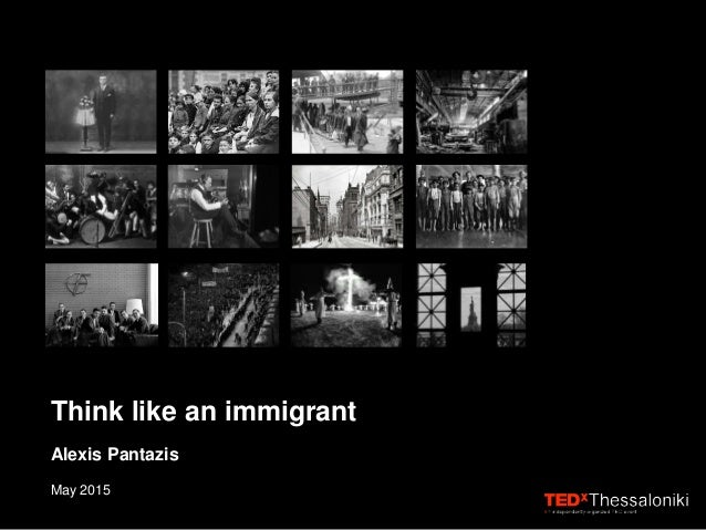Think like an immigrant Alexis Pantazis May 2015