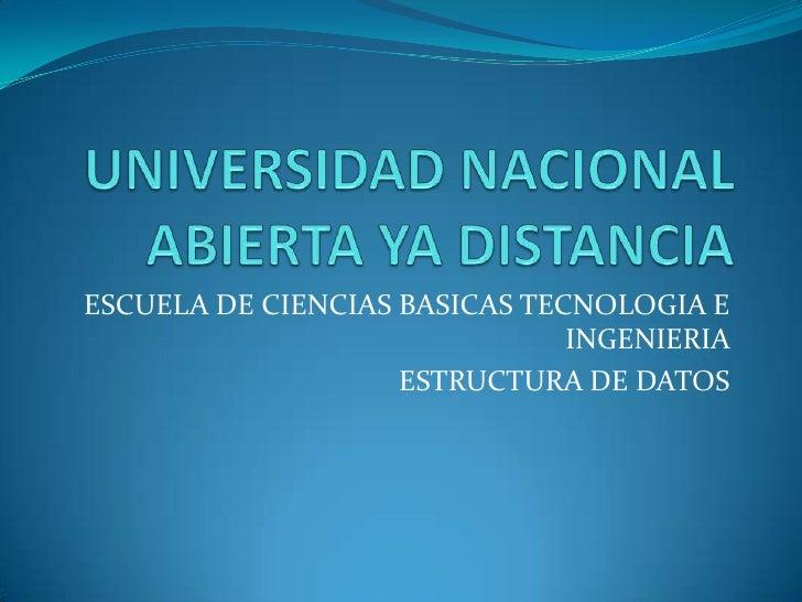 UNIVERSIDAD NACIONAL ABIERTA YA DISTANCIA<br />ESCUELA DE CIENCIAS BASICAS TECNOLOGIA E INGENIERIA <br />ESTRUCTURA DE DAT...
