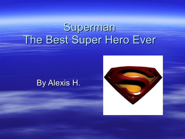 Superman The Best Super Hero Ever By Alexis H.