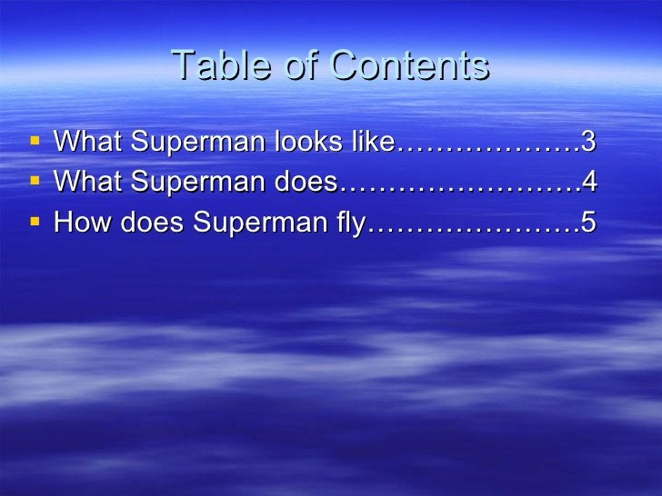 Table of Contents <ul><li>What Superman looks like……………….3 </li></ul><ul><li>What Superman does…………………….4 </li></ul><ul><l...