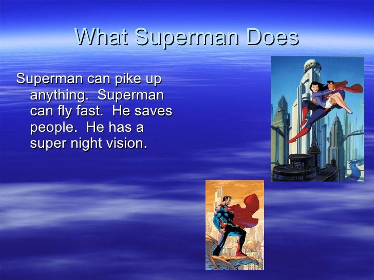 What Superman Does <ul><li>Superman can pike up anything.  Superman can fly fast.  He saves people.  He has a super night ...