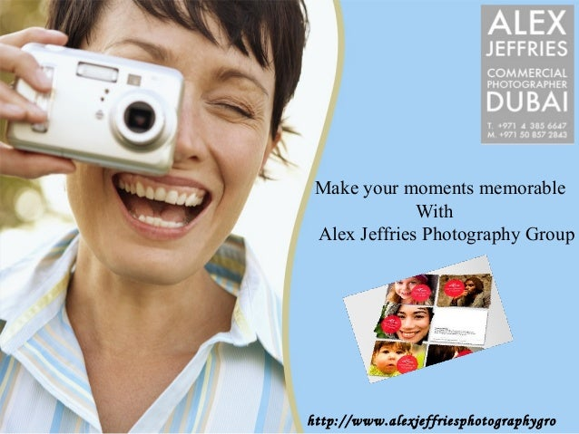 Make your moments memorable              With Alex Jeffries Photography Grouphttp://www.alexjeffriesphotographygro