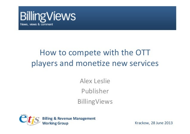 Billing  &  Revenue  Management     Working  Group      Krackow,  28  June  2013   How  to  co...
