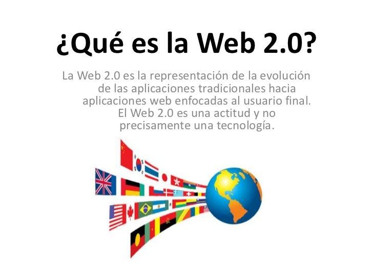 ¿Qué es la Web 2.0?<br />La Web 2.0 es la representación de la evolución de las aplicaciones tradicionales hacia aplicacio...